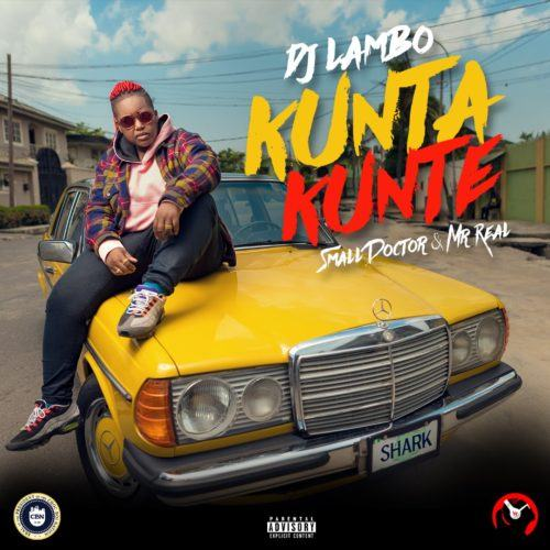 DJ Lambo – Kunta Kunte ft Small Doctor & Mr. Real [AuDio]