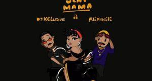 DJ Xclusive & Reminisce – Slay Mama [AuDio]