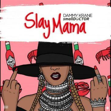 Dammy Krane – Slay Mama ft Small Doctor [AuDio]