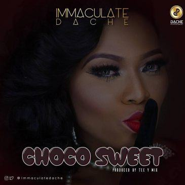 Immaculate Dache – Choco Sweet [ViDeo]