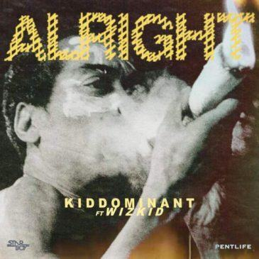 Kiddominant – Alright ft Wizkid [AuDio]