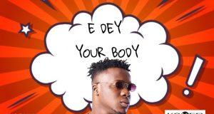 Koker – E Dey Your Body [ViDeo]