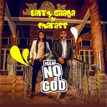 Larry Gaaga – Man No Be God ft Charass [AuDio + Video]