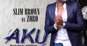 Slim Brown – AKU ft Zoro [AuDio]