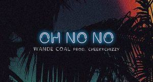 Wande Coal – Oh No No [ViDeo]