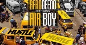 Afrodeeno – Hustle ft Airboy [AuDio]