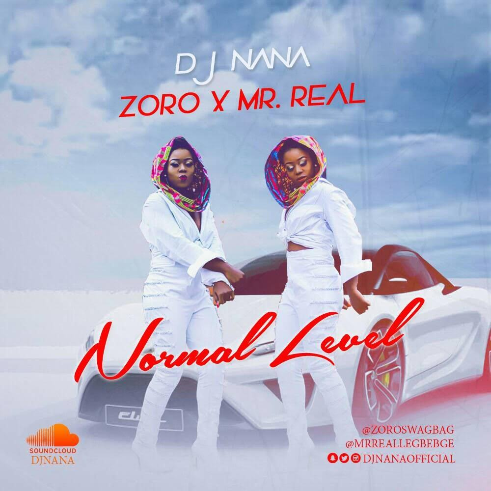 DJ Nana – Normal Level ft Mr Real & Zoro [AuDio]