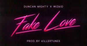 Duncan Mighty – Fake Love ft Wizkid [AuDio]