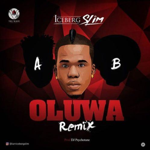 Iceberg Slim – Oluwa (Remix) ft Reekado Banks & Oritse Femi [AuDio]
