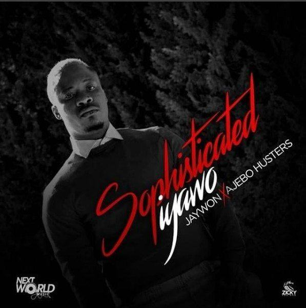 Jaywon – Sophisitcated Iyawo ft Ajebo Hustlers [AuDio]