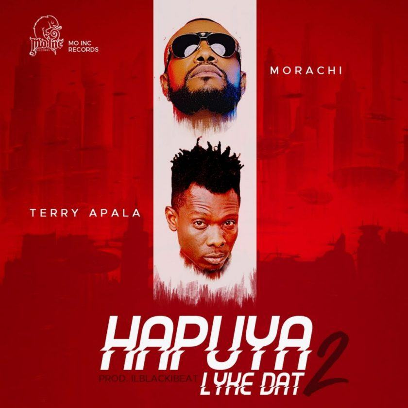 Morachi – Hapuya Lyke Dat 2 ft Terry Apala + Waiting ft DJ Consequence [AuDio]