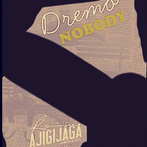 Dremo – Nobody (Ajigijaga Cover) [AuDio]