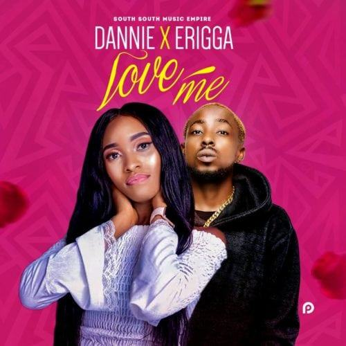 Erigga & Dannie – Love Me [AuDio]