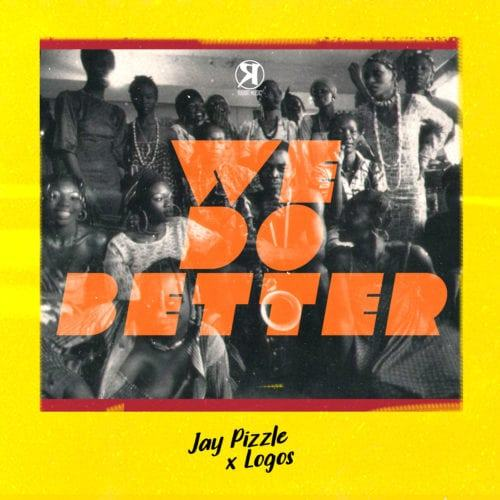 JayPizzle – We Do Better ft Logos [AuDio + ViDeo]