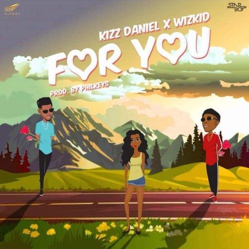 Kizz Daniel – For You ft Wizkid [AuDio]