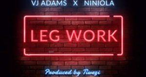 VJ Adams & Niniola – Leg Work [AuDio]