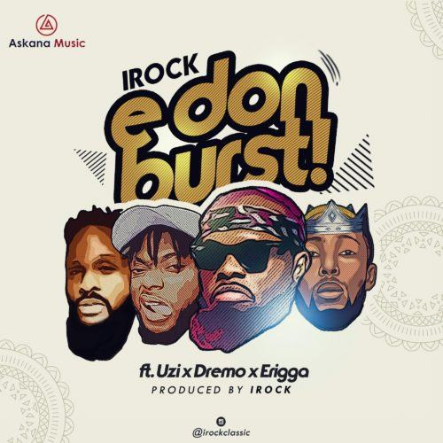 iRock Classic – E Don Burst ft Dremo, Uzi & Erigga [AuDio]