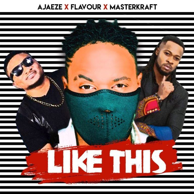 Ajaeze, Flavour & Masterkraft – Like This [AuDio]