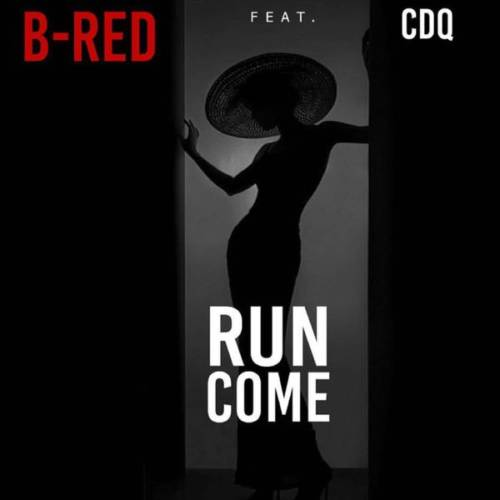 B-Red – Run Come ft CDQ [AuDio]