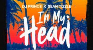 DJ Prince – In My Head ft Sean Tizzle [AuDio]