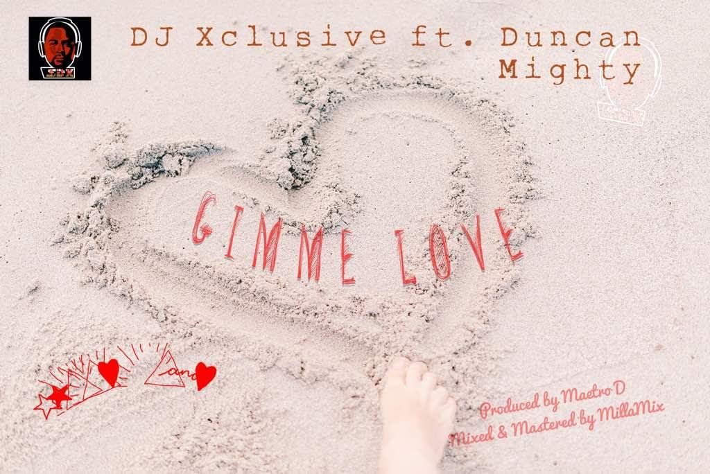 DJ Xclusive – Gimme Love ft Duncan Mighty [AuDio]