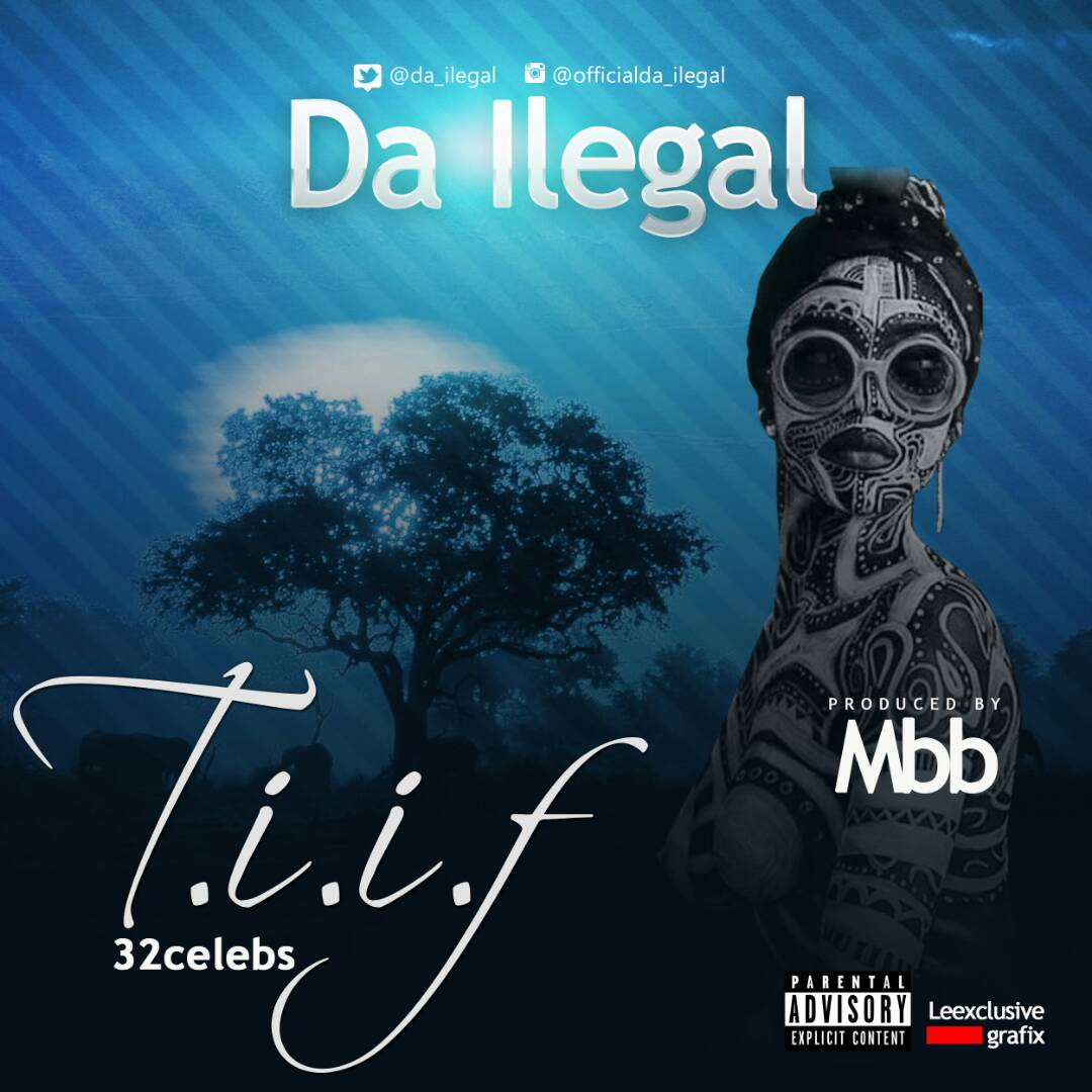 Da Ilegal – T.I.I.F (32 Celebs) [AuDio]