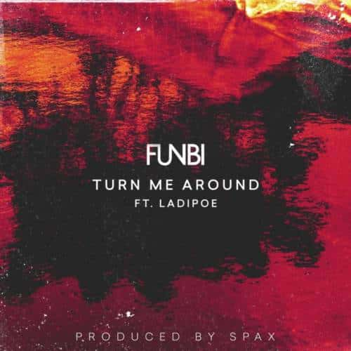 Funbi – Turn Me Around ft Ladipoe [AuDio]