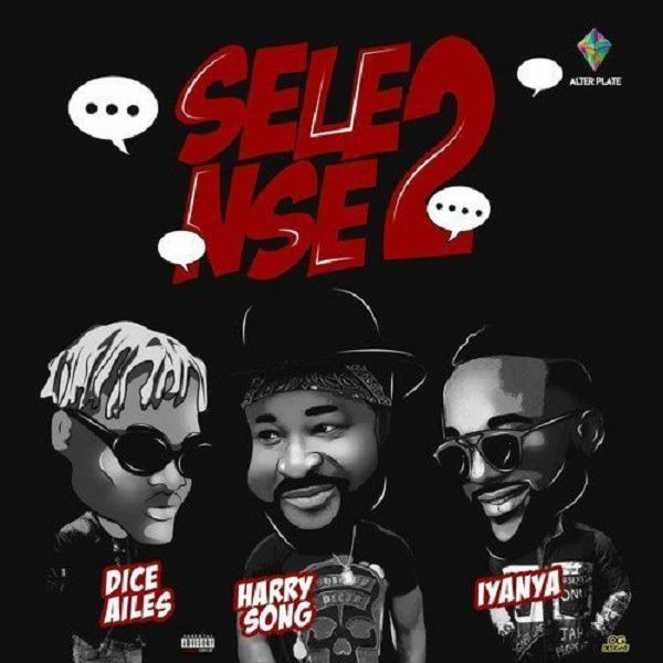 Harrysong – Selense II ft Iyanya & Dice Ailes [AuDio + ViDeo]