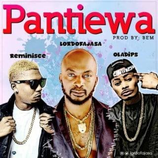 Lord Of Ajasa – Pantiewa ft Reminisce & Oladips [AuDio]
