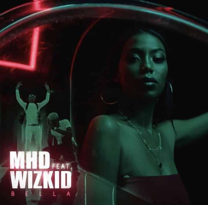 MHD – Bella ft Wizkid [AuDio]
