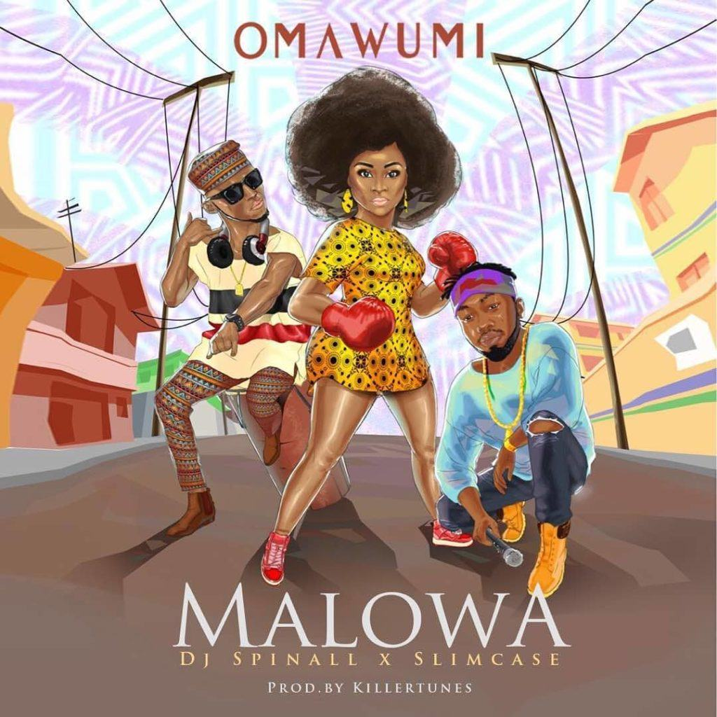 Omawumi – Malowa ft Slimcase & DJ Spinall [AuDio]