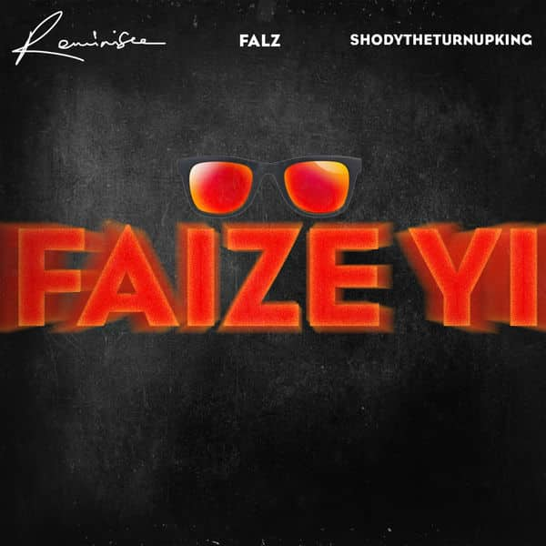 Reminisce – Faize Yi ft Falz & ShodyTheTurnUpKing [AuDio]
