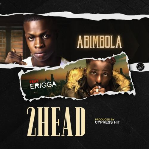 Abimbola – 2head (Remix) ft Erigga [AuDio]