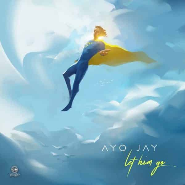 Ayo Jay – Let Him Go [AuDio]