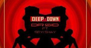 Dr. Sid – Deep Down ft Seyi Shay [AuDio]