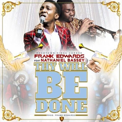 Frank Edwards - Thy Will Be Done ft Nathaniel Bassey [AuDio]