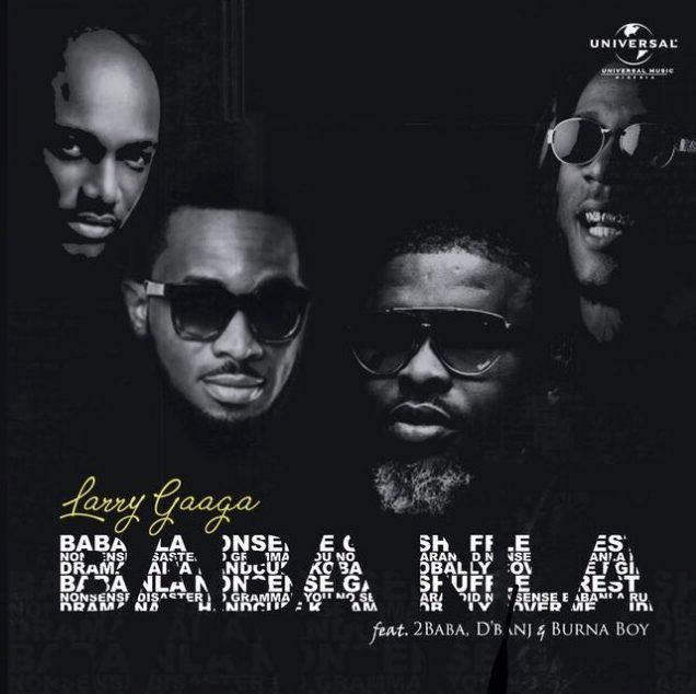 Larry Gaaga – Baba Nla ft Burna Boy, 2Baba & D'Banj [AuDio]