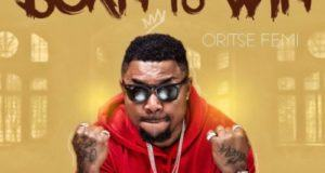 Oritse Femi – Born To Win [AuDio]