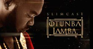 Slimcase – Otunba Lamba [ViDeo]