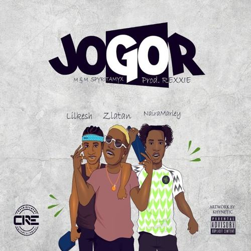 Zlatan – Jogor ft Lil Kesh & Naira Marley [ViDeo]