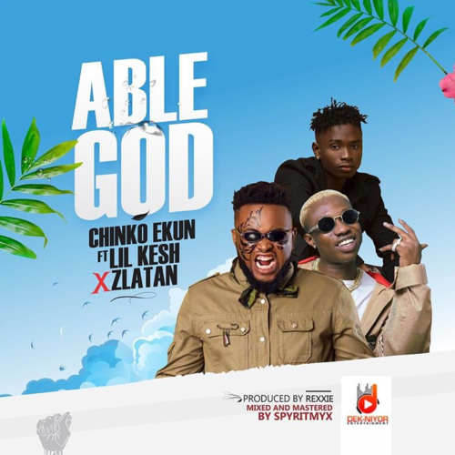 Chinko Ekun – Able God ft Lil Kesh & Zlatan [AuDio]