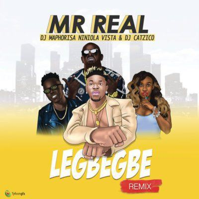 Mr Real – Legbegbe (Remix) ft DJ Maphorisa, Niniola, Vista & DJ Catzico [AuDio]