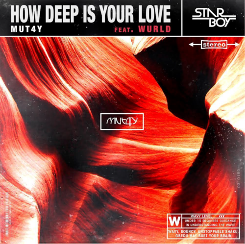 Mut4y – How Deep Is Your Love ft Wurld [AuDio]