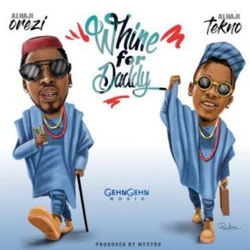 Orezi - Whine For Daddy ft Tekno [AuDio]