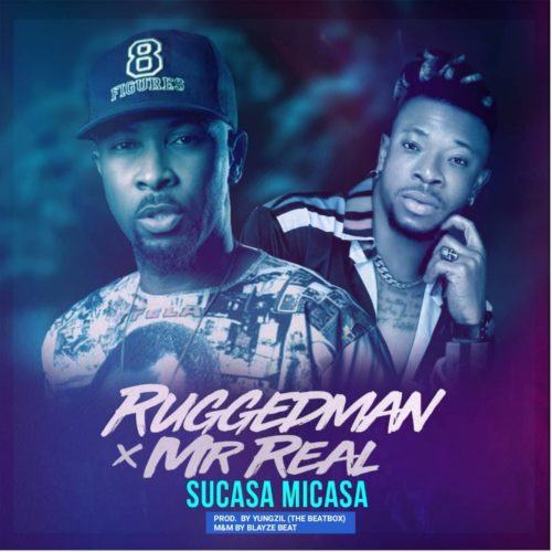 Ruggedman – Sucasa Micasa ft Mr Real [AuDio]
