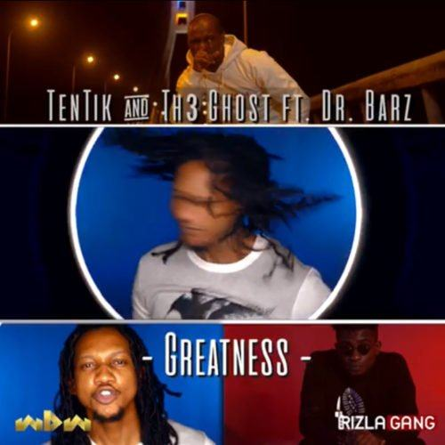Tentik and The Ghost – Greatness [ViDeo]