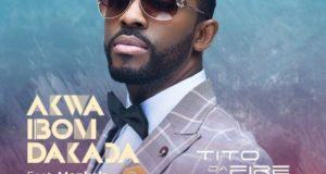 Tito Da.Fire – Akwa Ibom Dakada ft Monkals [AuDio]