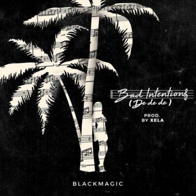 BlackMagic – Bad Intentions (De De De) [AuDio]