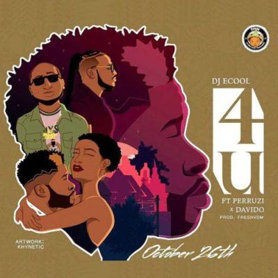 DJ Ecool – 4U ft Davido & Peruzzi [AuDio]