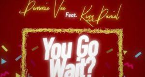 Demmie Vee – You Go Wait? ft Kizz Daniel [AuDio]